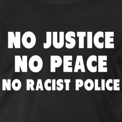 No justice no peace no racist police