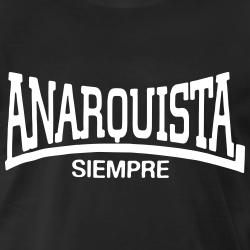 Anarquista siempre