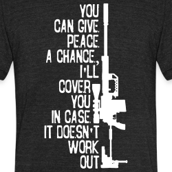 You can give peace a chance i\'ll cover you in case it doesn\'t work out