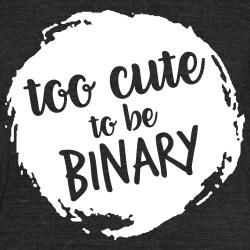 too cute to be binary