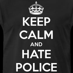 Keep calm and hate police