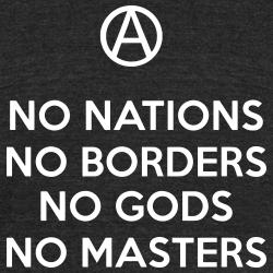 No nations, No borders, No Gods, No Masters