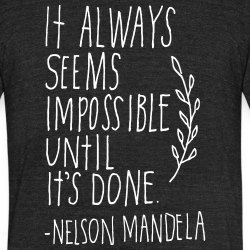 It always seems impossible until it\'s done (Nelson Mandela)