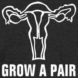 Grow a pair of ovaries