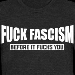 Fuck fascism before it fucks you