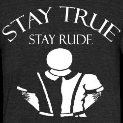 Stay true stay rude