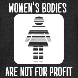 Women\'s bodies are not for profit