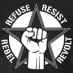Refuse resist rebel revolt