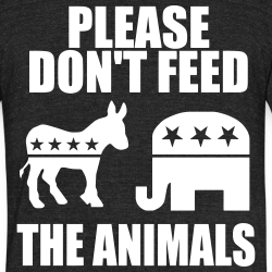 Please don\'t feed the animals (democrats & republicans)