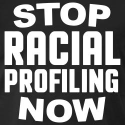 Stop racial profiling now