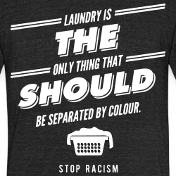 Laundry is the only thing that should be separated by colour. Stop racism