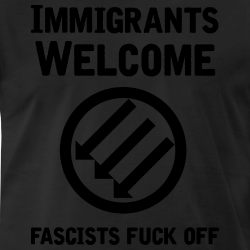 Immigrants welcome / fascists fuck off