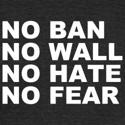 No ban wall no hate no fear