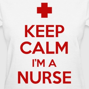 keep calm i'm a nurse - Women's T-Shirt