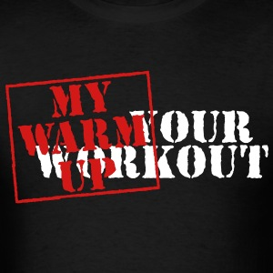 Your workout - My warm up T-Shirts - Men's T-Shirt