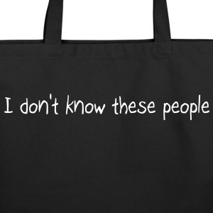 I don't know these people Bags  - Eco-Friendly Cotton Tote