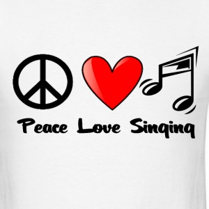 Peace, Love, Singing - Men's T-Shirt