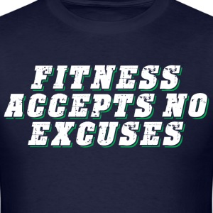 Fitness accepts no excuses T-Shirts - Men's T-Shirt