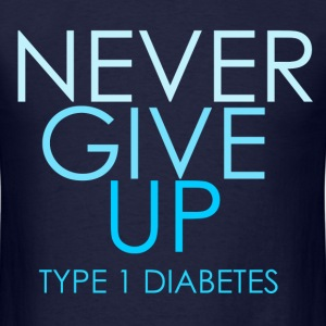 Never Give Up - Type 1 Diabetes- Blue  T-Shirts - Men's T-Shirt