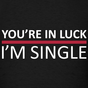 You're In Luck - I'm Single T-Shirts - Men's T-Shirt