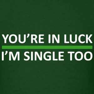 You're In Luck - I'm Single on St Patrick's Day - Men's T-Shirt