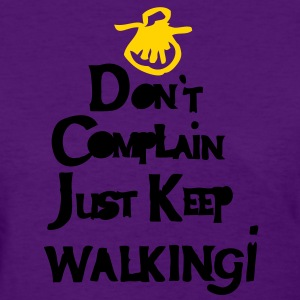 Don't complain just keep walking Women's Standard  - Women's T-Shirt