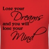 Lose your dreams and you will lose your mind T-Shirts - Men's T-Shirt