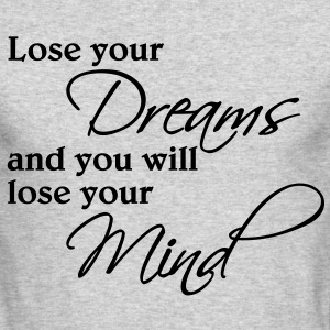 Lose your dreams and you will lose your mind Long Sleeve Shirts - Men's Long Sleeve T-Shirt by Next Level