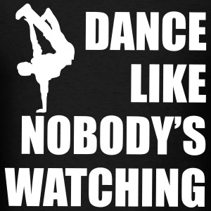 Dance Like Nobody's Watching  T-Shirts - Men's T-Shirt