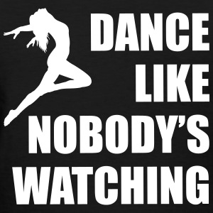 Dance Like Nobodys Watching Woman Women's T-Shirts - Women's T-Shirt