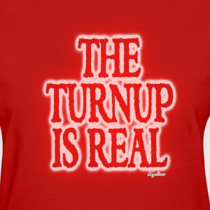 THE TURN UP IS REAL Womens T-Shirts - Women's T-Shirt
