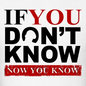 If You Dont Know Now you Know T-Shirts - Men's T-Shirt