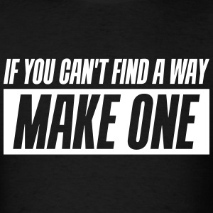 If you can't find a way - Make one - Men's T-Shirt