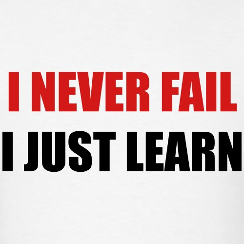I never fail, I just learn
