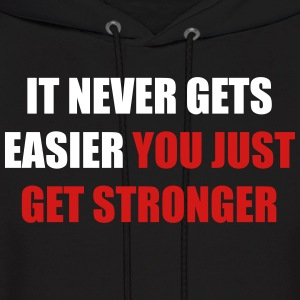 it never gets easier - You just get stronger