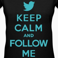Keep Calm and Follow Me Twitter Women's T-Shirts