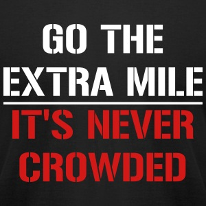 Go the extra mile, it's never crowded - Men's T-Shirt by American Apparel