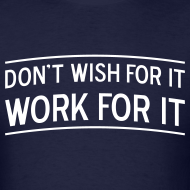 Design ~ Don't wish for it - Work for it!