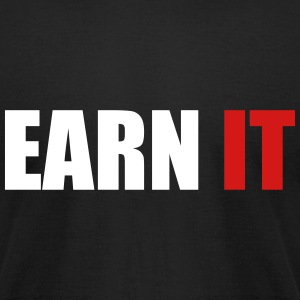 Earn it - Men's T-Shirt by American Apparel