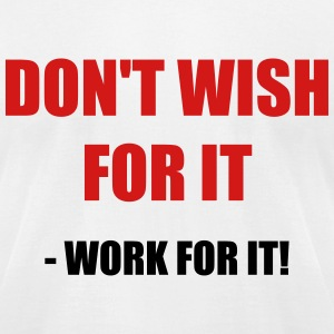 Don't wish for it - Work for it! - Men's T-Shirt by American Apparel