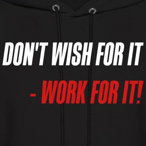 Don't wish for it - Work for it! - Men's Hoodie