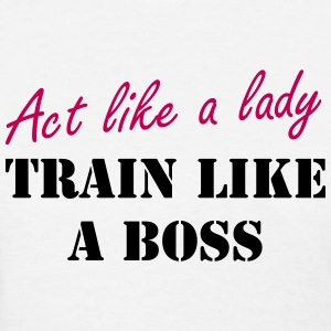 Act like a lady - Train like a boss - Women's T-Shirt
