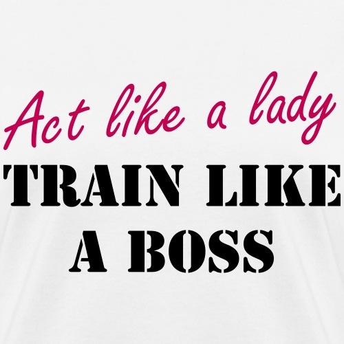 Act like a lady - Train like a boss