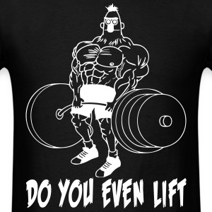 Do You Even Lift T-Shirts - Men's T-Shirt