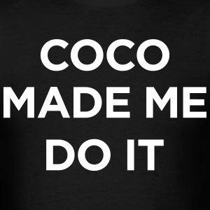 coco made me do it T-Shirts - Men's T-Shirt