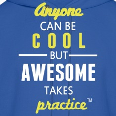 Anyone Can Be COOL But AWESOME Takes Practice Hoodies