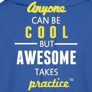 Anyone Can Be COOL But AWESOME Takes Practice Hoodies - Men's Hoodie