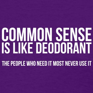 Common Sense is like deodorant - Women's T-Shirt
