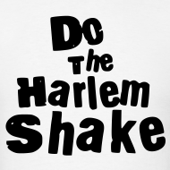 Design ~ Do The Harlem Shake (White)