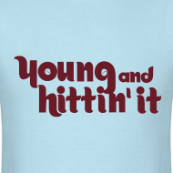 Design ~ Young And Hittin It Shirt